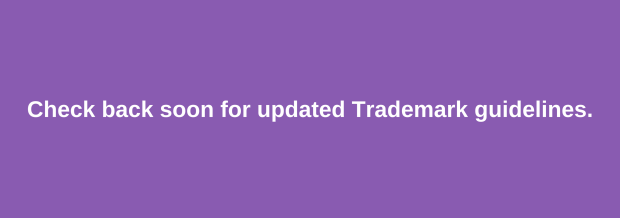 Check back soon for updated Trademark guidelines.